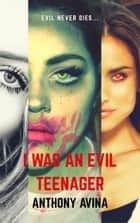 I Was An Evil Teenager: Remastered ebook by Anthony Avina