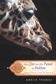 The Zoo on the Road to Nablus - A Story of Survival from the West Bank ebook by Amelia Thomas