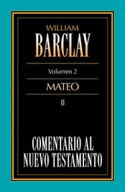 Comentario al Nuevo Testamento Vol. 02 - Mateo II ebook by William Barclay