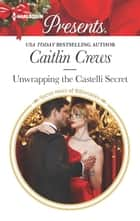 Unwrapping the Castelli Secret - A Passionate Christmas Romance ebook by Caitlin Crews