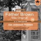 Das unlösbare Problem audiobook by Gilbert Keith Chesterton, Hanswilhelm Haefs
