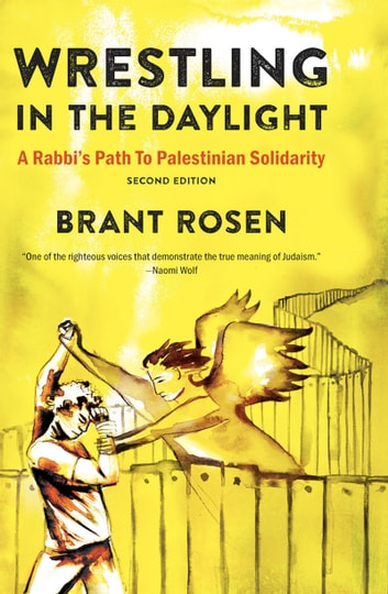 Wrestling in the Daylight - A Rabbi's Path to Palestinian Solidarity ebook by Brant Rosen