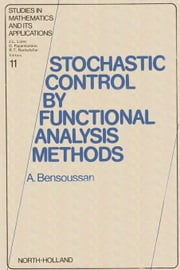 Stochastic Control by Functional Analysis Methods ebook by Bensoussan, A.