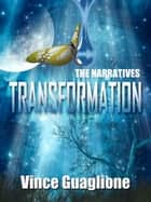 The Narratives: Transformation ebook by Vince Guaglione