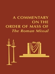 A Commentary on the Order of Mass of The Roman Missal : A New English Translation ebook by Edward Foley Capuchin,His Eminence, Cardinal Roger Mahony