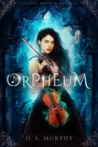 Orpheum ebook by D.S. Murphy