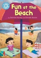 Fun at the Beach - Independent Reading Blue 4 ebook by Damian Harvey