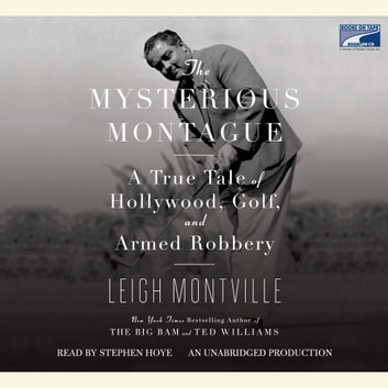 The Mysterious Montague - A True Tale of Hollywood, Golf, and Armed Robbery audiobook by Leigh Montville