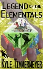 Legend of the Elementals: The Complete Series ebook by Kyle Timmermeyer