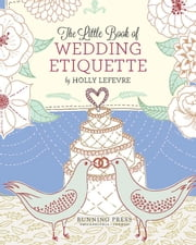 The Little Book of Wedding Etiquette ebook by Holly Lefevre