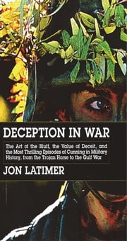 Deception in War: Art Bluff Value Deceit Most Thrilling Episodes Cunning mil hist from The Trojan ebook by Jon Latimer