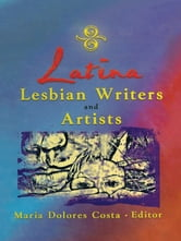 Latina Lesbian Writers and Artists ebook by Maria Dolores Costa