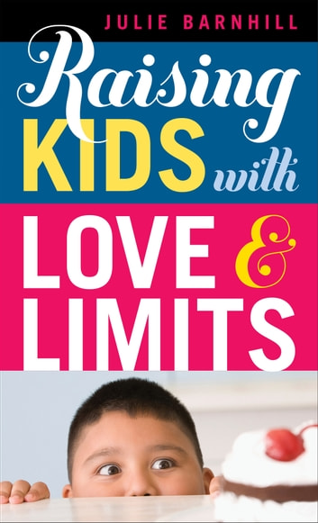 Raising Kids with Love and Limits ebook by Julie Barnhill