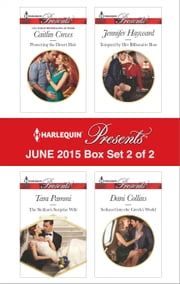Harlequin Presents June 2015 - Box Set 2 of 2 - Protecting the Desert Heir\The Sicilian's Surprise Wife\Tempted by Her Billionaire Boss\Seduced into the Greek's World ebook by Caitlin Crews,Tara Pammi,Jennifer Hayward,Dani Collins