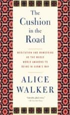 The Cushion in the Road ebook by Alice Walker