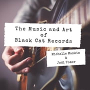 The Music and Art of Black Cat Records ebook by Michelle Mankin