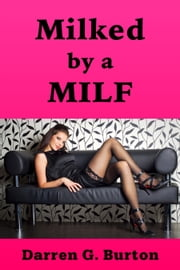 Milked by a Milf ebook by Darren G. Burton