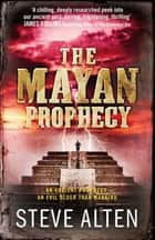 The Mayan Prophecy - Book One of The Mayan Trilogy ebook by Steve Alten