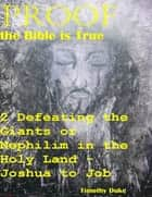 Proof the Bible Is True: 2 Defeating the Giants or Nephilim In the Holy Land - Joshua to Job ebook by Timothy Duke