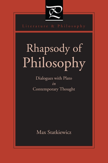 Rhapsody of Philosophy - Dialogues with Plato in Contemporary Thought ebook by Max Statkiewicz