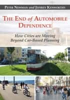 The End of Automobile Dependence - How Cities are Moving Beyond Car-Based Planning ebook by Peter Newman, Jeffrey Kenworthy