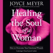 Healing the Soul of a Woman - How to Overcome Your Emotional Wounds audiobook by Joyce Meyer
