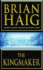 The Kingmaker ebook by Brian Haig