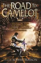 The Road To Camelot ebook by Sophie Masson