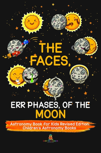 The Faces, Err Phases, of the Moon - Astronomy Book for Kids Revised  Edition | Children's Astronomy Books