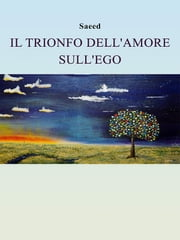 Il trionfo dell'amore sull'ego ebook by Saeed Habibzadeh
