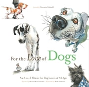 For the Love of Dogs - An A-to-Z Primer for Dog Lovers of All Ages ebook by Allison Weiss Entrekin,Mark Anderson,Victoria Stilwell