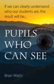 Pupils Who Can See ebook by Brian Watts