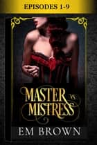 Master vs. Mistress: The Complete Box Set (Episodes 1-9) ebook by Em Brown