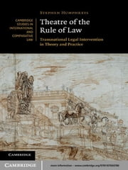 Theatre of the Rule of Law - Transnational Legal Intervention in Theory and Practice ebook by Stephen Humphreys
