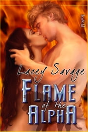 Flame Of The Alpha ebook by Lacey Savage