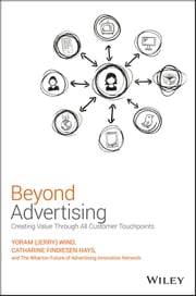 Beyond Advertising - Creating Value Through All Customer Touchpoints ebook by Yoram (Jerry) Wind,Catharine Findiesen Hays