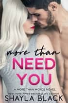 More Than Need You ebook by Shayla Black