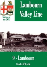Lambourn: Stations of the Great Western Railway ebook by Charles Darvelle
