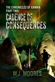 Cadence of Consequences ebook by M.J. Moores
