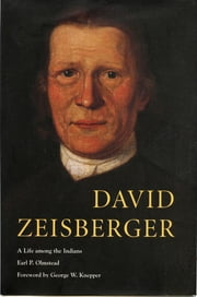 David Zeisberger - A Life among the Indians ebook by Earl P. Olmstead
