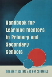 Handbook for Learning Mentors in Primary and Secondary Schools ebook by Margaret Roberts,Dot Constable