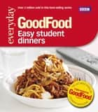 Good Food: Easy Student Dinners - Triple-tested Recipes ebook by Barney Desmazery