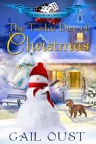 The Twelve Dice of Christmas eBook by Gail Oust