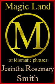 Magic Land M of idiomatic phrases ebook by Jesintha Rosemary Smith