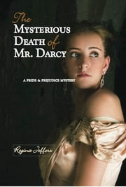 The Mysterious Death of Mr. Darcy - A Pride and Prejudice Mystery ebook by Regina Jeffers
