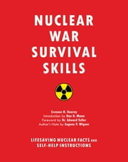 Nuclear War Survival Skills - Lifesaving Nuclear Facts and Self-Help Instructions ebook by Cresson H. Kearny, Edward Teller, Don Mann,...