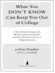 What You Don't Know Can Keep You Out of College - A Top Consultant Explains the 13 Fatal Application Mistakesand Why Character Is the Key to College Admissions ebook by Don Dunbar,G.F. Lichtenberg