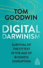 Digital Darwinism - Survival of the Fittest in the Age of Business Disruption ebook by Tom Goodwin
