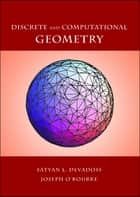 Discrete and Computational Geometry ebook by Satyan L. Devadoss, Joseph O'Rourke