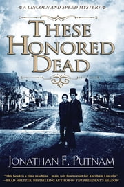 These Honored Dead - A Lincoln and Speed Mystery ebook by Jonathan F. Putnam